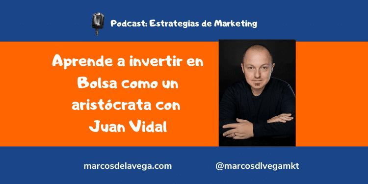 Aprende-a-invertir-en-Bolsa-como-un-aristócrata-con-Juan-Vidal