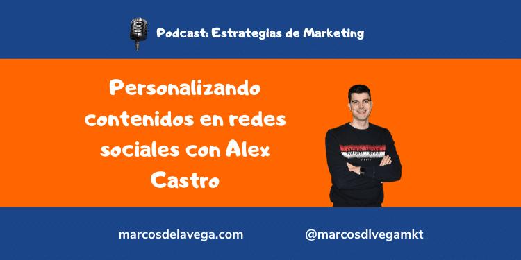 Personalizando contenidos en redes sociales con Alex Castro